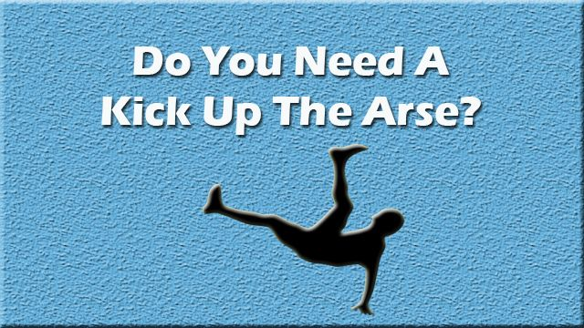 kick up the arse