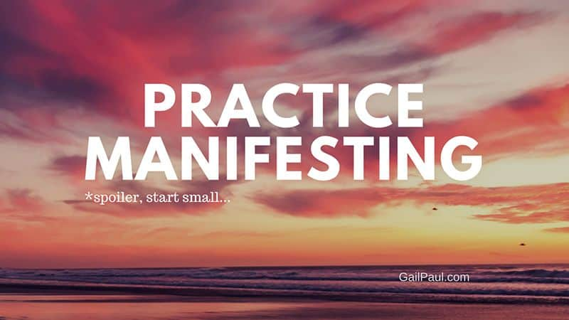 practice manifesting with gail