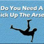 kick up the arse